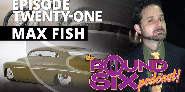 Max fish round six podcast