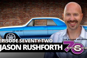 JASON RUSHFORTH EPISODE 72